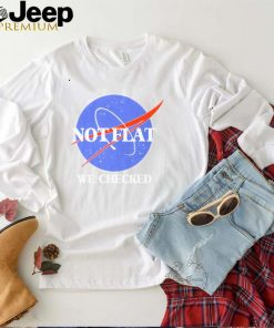 Not Flat We Checked Funny Flat Earth T shirt