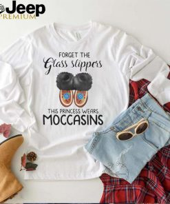 native Forget The Glass Slippers This Princess Wears Moccasins Shirt