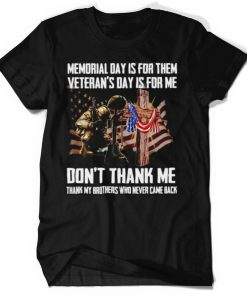 American Flag Veteran Memorial Day Is For Them Veterans Day Is For Me Dont Thank Me T shirt
