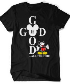 Mickey God is good all the time shirt