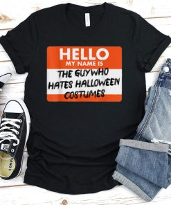 The Guy Who Hates Halloween Costumes T Shirt