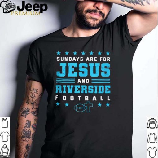 Sundays are for Jesus and Riverside Football California T Shirt
